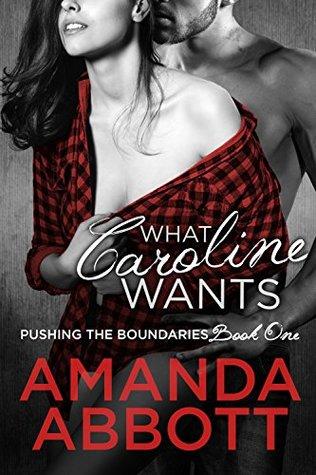 What Caroline Wants (Pushing the Boundaries, #1) by Amanda Abbott