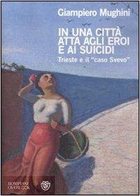 In una città atta agli eroi e ai suicidi: Trieste e il