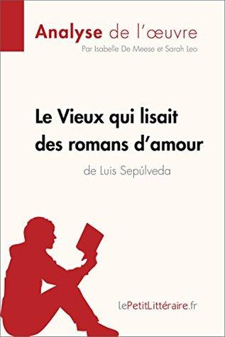 Le Vieux qui lisait des romans d'amour de Luis Sepulveda (Analyse de l'oeuvre): Comprendre la littérature avec lePetitLittéraire.fr