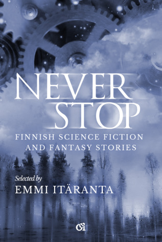 Never Stop — Finnish Science Fiction and Fantasy Stories