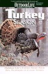 Turkey Season: Outdoor Life's Expert's Share Their Tips, Techniques & Classic Stories