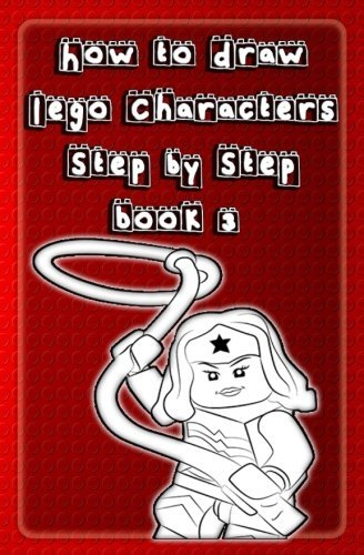 How to Draw Lego Characters Step by Step Book 3: Learn to Draw Lego Super heros, Monsters Fighters & many more for Kids & Beginners (Drawing Lego Instruction Book) (Volume 3)