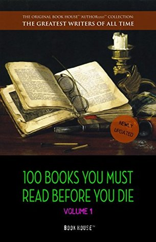 100 Books You Must Read Before You Die - volume 1 [newly updated] [Pride and Prejudice; Jane Eyre; Wuthering Heights; Tarzan of the Apes; The Count of ...
