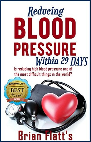 Blood Pressure: Reducing blood pressure within 29 DAYS: Step By Step Guide And Proven Recipes To Lower Your Blood Pressure Without Any Medication