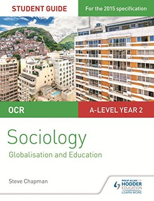 OCR Sociology Student Guide 4: Debates: Globalisation and the digital social world; Education (Ocr a Level Year 2)