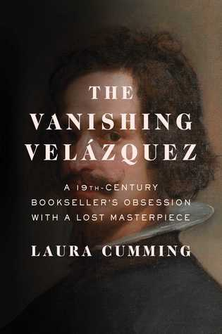 The Vanishing Velázquez: A 19th Century Bookseller's Obsession with a Lost Masterpiece