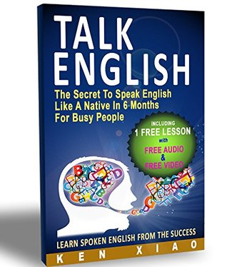 English: The Secret To Speak English Like A Native In 6 Months For Busy People (Including 1 Lesson With Free Audio & Video) (esl, talkenglish, inglese, speak english, imparare l inglese, Pronuncia)