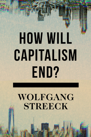 How Will Capitalism End? Essays on a Failing System