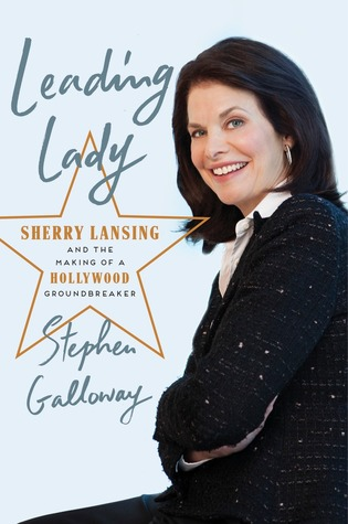 Leading Lady; Sherry Lansing and the Making of a Hollywood Groundbreaker