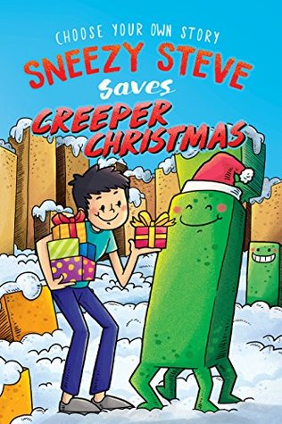 Choose Your Own Story: Sneezy Steve Saves Creeper Christmas: An Unofficial Minecraft Adventure