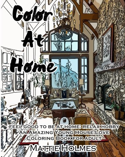 Color at Home: Feel Good to Be at Home: Relax Hobby an Amazing Young House Love: Adult Activity Book