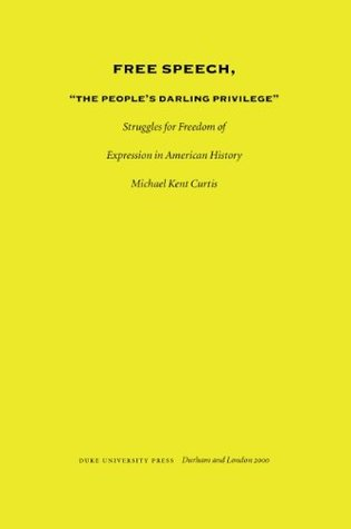 "Free Speech, ""The People's Darling Privilege"": Struggles for Freedom of Expression in American History"