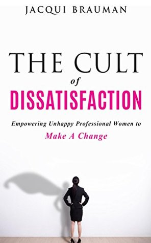 The Cult of Dissatisfaction: Empowering unhappy professional women to make a change