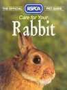 Care for Your Rabbit (The Official RSPCA Pet Guides)