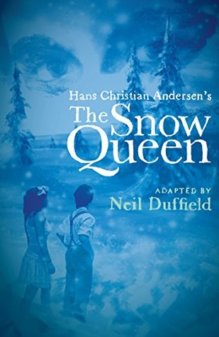 The Snow Queen: adapted by Neil Duffield