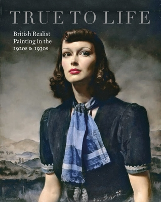 True to Life: British Realist Painting in the 1920s and 1930s