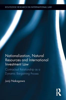 Nationalization, Natural Resources and International Investment Law: Contractual Relationship as a Dynamic Bargaining Process