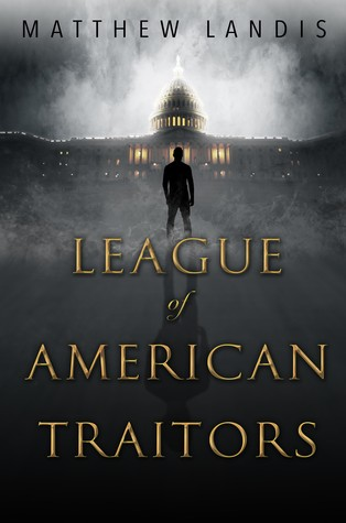 3 Reasons to Read … League of American Traitors by Matthew Landis