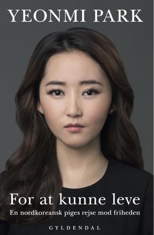 For at kunne leve: En nordkoreansk piges rejse mod friheden