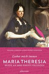 Maria Theresia - Liebet mich immer: Briefe an ihre engste Freundin