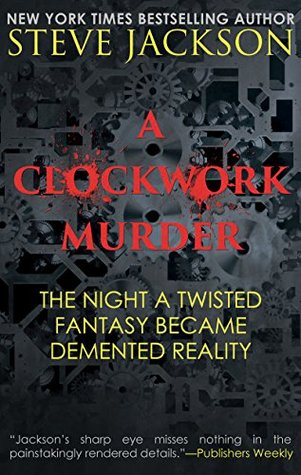 A CLOCKWORK MURDER: The Night A Twisted Fantasy Became Demented Reality EPUB