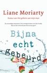 Bijna echt gebeurd by Liane Moriarty