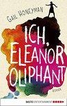 Ich, Eleanor Oliphant by Gail Honeyman