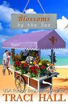 Blossoms by the Sea - A Read by the Sea Valentine's Day Roman... by Traci Hall