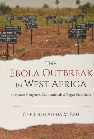 The Ebola Outbreak in West Africa: Corporate Gangsters, Multinationals, and Rogue Politicians