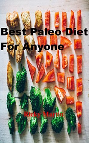Paleo Diet: Best Paleo Diet Cookbook For Anyone (Paleo Diet Recipes, Paleo Diet Cookbook, Paleo, Paleo Cookbook, Paleo Recipes, Paleo Diet, Weight Loss Recipes, Healthy Food, Vegan, Meals)