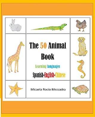 Spanish English Chinese (Mandarin). The Animal Book. 50 Animals (for childrens and adults): Animales desde la A hasta la Z. Español Inglés Chino Mandarín.