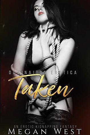 Taken (Dark Domination Erotica) by Megan West