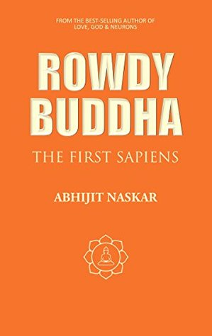 Rowdy Buddha: The First Sapiens (Neurotheology Series)