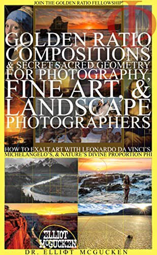 Golden Ratio Compositions & Secret Sacred Geometry for Photography, Fine Art, Landscape Photographers: How to Exalt Art with Leonardo da Vinci's, Michelangelo's, ... Odyssey Mythology Photography Book 5)