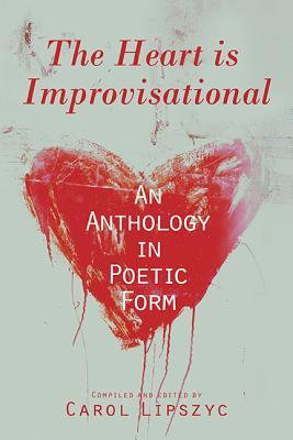 The Heart Is Improvisational: An Anthology in Poetic Form