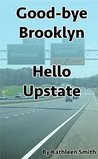 Good-bye Brooklyn Hello Upstate
