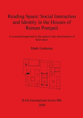 Reading Space: Social Interaction and Identity in the Houses of Roman Pompeii