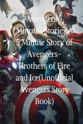 Avengers 5 Minutes Stories: A 5 Minute Story of Avengers-Brothers of Fire and Ice(unofficial Avengers Story Book)