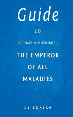 Guide to Siddhartha Mukherjee's the Emperor of All Maladies