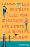 Les gentilles Filles vont au paradis, les autres là où elles ... by Elie Grimes