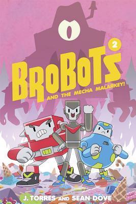Brobots and the Mecha Malarkey!