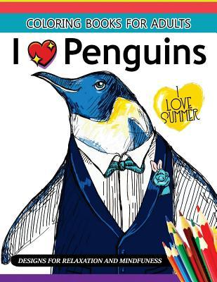 I Love Penguin Coloring Book for Adults: An Adult Coloring Book