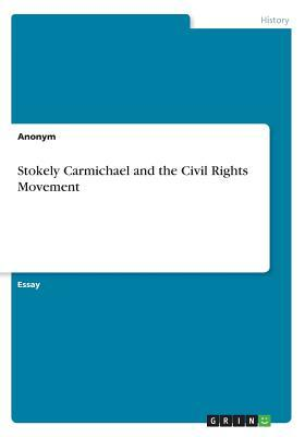 Stokely Carmichael and the Civil Rights Movement