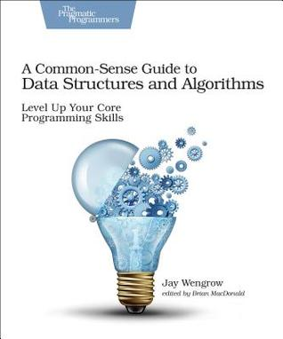 A Common-Sense Guide to Data Structures and Algorithms: Level Up Your Core Programming Skills