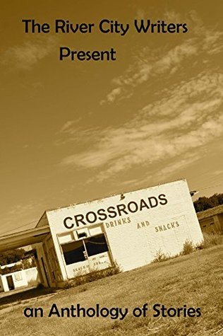The River City Writers Presents Crossroads by Cynthia I Maddox