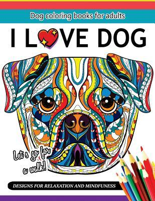I Love Dog: A Dog Coloring Book for Adults