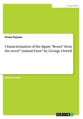 Characterization of the Figure -Boxer- From the Novel -Animal Farm- By George Orwell