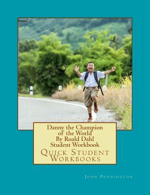 Danny the Champion of the World by Roald Dahl Student Workbook: Quick Student Workbooks