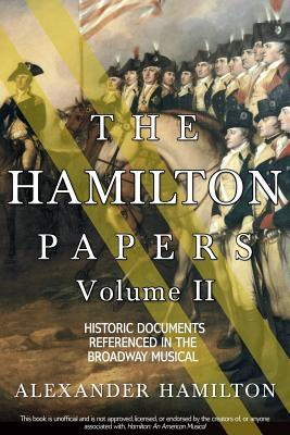 The Hamilton Papers: Volume 2: Historic Documents Referenced in the Broadway Musical