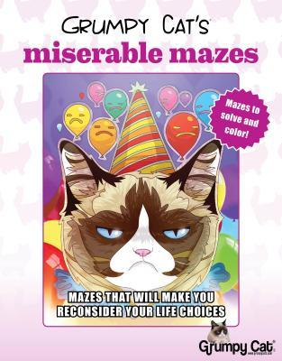 Grumpy Cat's Miserable Mazes: Mazes That Will Make You Reconsider Your Life Choices